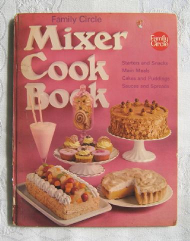 "zz ""Family Circle Mixer Cook Book: Starters and Snacks, Main Meals, Cakes and Puddings, Sauces and Spreads"" (1968) - vintage recipe book (SOLD)"